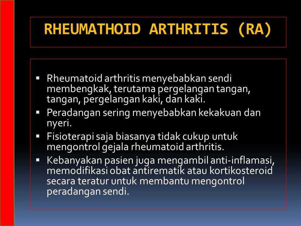 RHEUMATHOID ARTHRITIS (RA)  Rheumatoid arthritis menyebabkan sendi membengkak, terutama pergelangan tangan, tangan, pergelangan kaki, dan kaki.