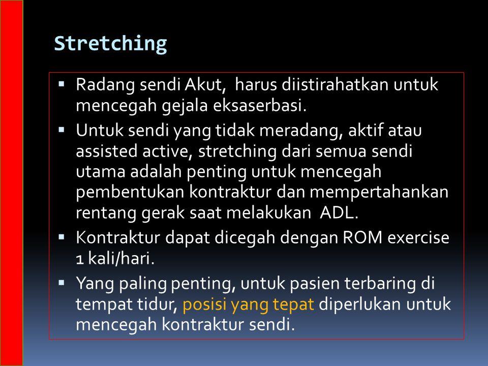 Stretching  Radang sendi Akut, harus diistirahatkan untuk mencegah gejala eksaserbasi.  Untuk sendi yang tidak meradang, aktif atau assisted active,