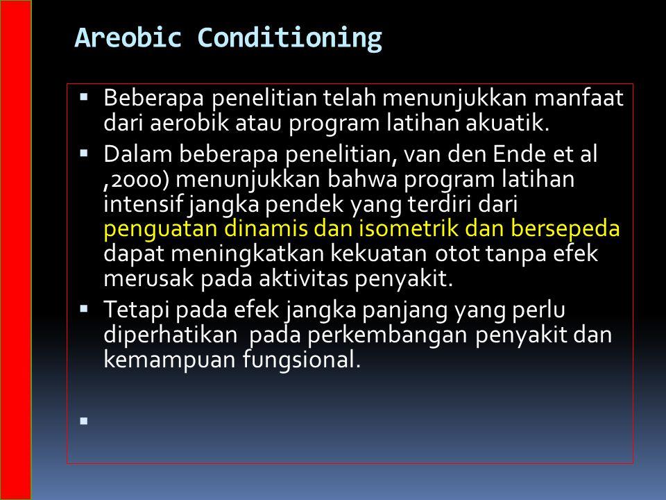 Areobic Conditioning  Beberapa penelitian telah menunjukkan manfaat dari aerobik atau program latihan akuatik.  Dalam beberapa penelitian, van den E