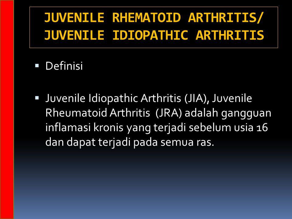  Definisi  Juvenile Idiopathic Arthritis (JIA), Juvenile Rheumatoid Arthritis (JRA) adalah gangguan inflamasi kronis yang terjadi sebelum usia 16 dan dapat terjadi pada semua ras.
