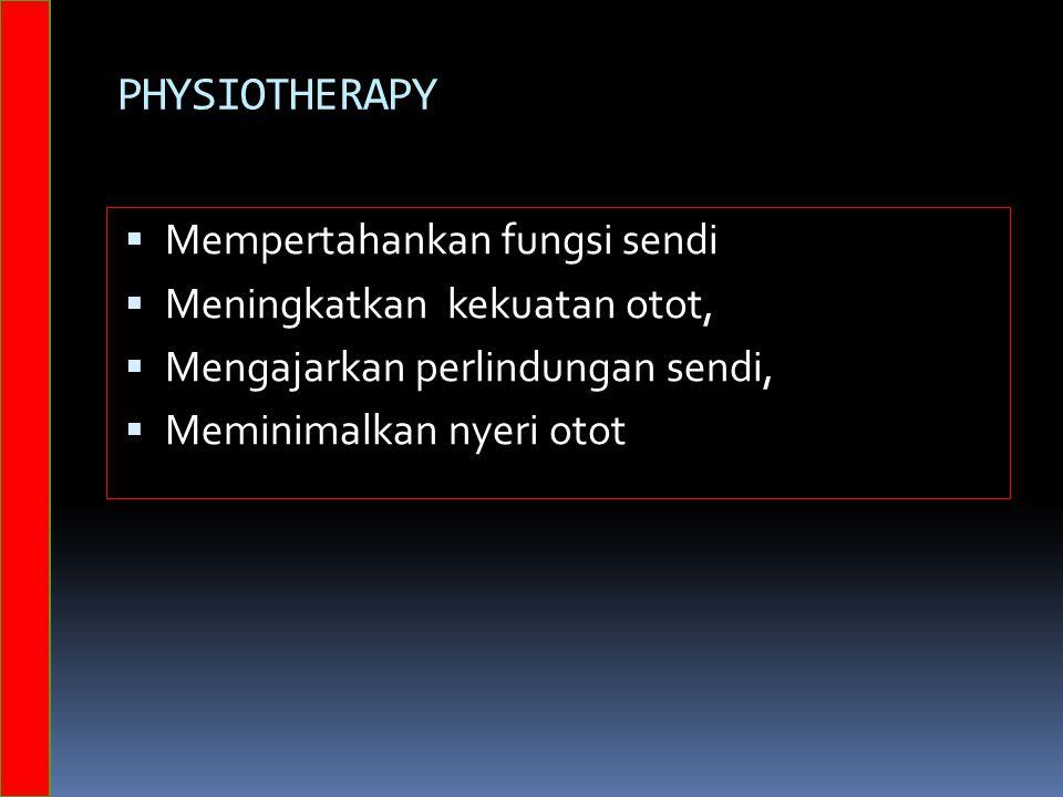 PHYSIOTHERAPY  Mempertahankan fungsi sendi  Meningkatkan kekuatan otot,  Mengajarkan perlindungan sendi,  Meminimalkan nyeri otot