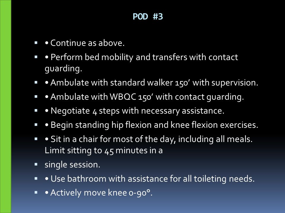 POD #3  Continue as above.  Perform bed mobility and transfers with contact guarding.  Ambulate with standard walker 150' with supervision.  Ambul