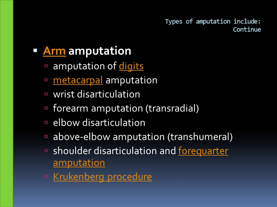 Types of amputation include: Continue  Arm amputation Arm  amputation of digitsdigits  metacarpal amputation metacarpal  wrist disarticulation  f