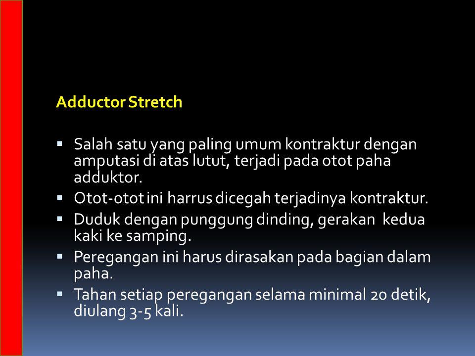 Adductor Stretch  Salah satu yang paling umum kontraktur dengan amputasi di atas lutut, terjadi pada otot paha adduktor.  Otot-otot ini harrus diceg