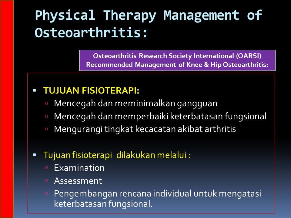 Physical Therapy Management of Osteoarthritis:  TUJUAN FISIOTERAPI:  Mencegah dan meminimalkan gangguan  Mencegah dan memperbaiki keterbatasan fung