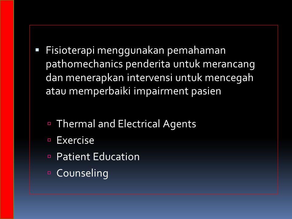  Fisioterapi menggunakan pemahaman pathomechanics penderita untuk merancang dan menerapkan intervensi untuk mencegah atau memperbaiki impairment pasien  Thermal and Electrical Agents  Exercise  Patient Education  Counseling