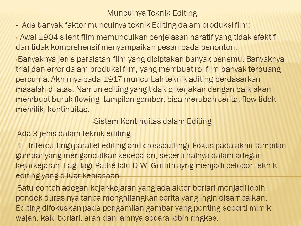 Munculnya Teknik Editing - Ada banyak faktor munculnya teknik Editing dalam produksi film: Awal 1904 silent film memunculkan penjelasan naratif yang tidak efektif dan tidak komprehensif menyampaikan pesan pada penonton.