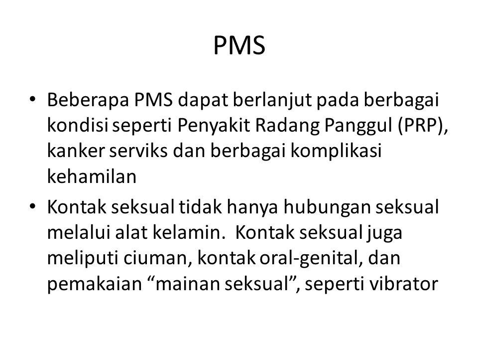 PMS Beberapa PMS dapat berlanjut pada berbagai kondisi seperti Penyakit Radang Panggul (PRP), kanker serviks dan berbagai komplikasi kehamilan Kontak