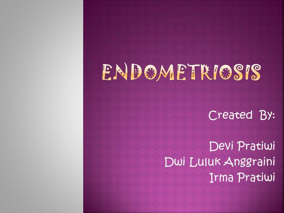  Endometriosis adalah suatu penyakit dimana bercak-bercak jaringan endometrium tumbuh di luar rahim,padahal dalam keadaan normal endometrium hanya di temukan di dalam lapisan rahim.