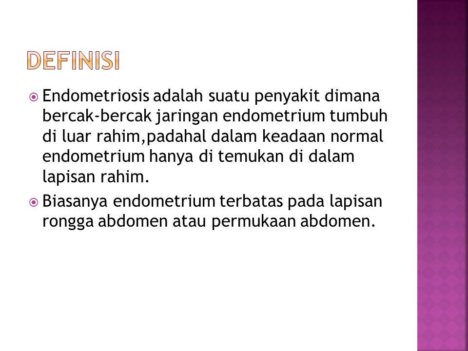  Endometriosis adalah suatu penyakit dimana bercak-bercak jaringan endometrium tumbuh di luar rahim,padahal dalam keadaan normal endometrium hanya di
