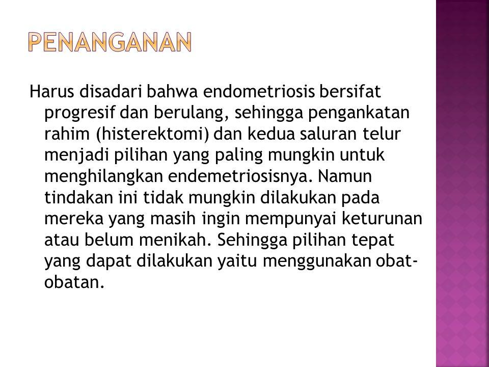 Pilihan pengobatan untuk endometriosis:  Obat-obatan yang menekan aktivitas ovarium dan memperlambat pertumbuhan jaringan endometrium  Pembedahan untuk membuang sebanyak mungkin endometriosis  Kombinasi obat-obatan dan pembedahan