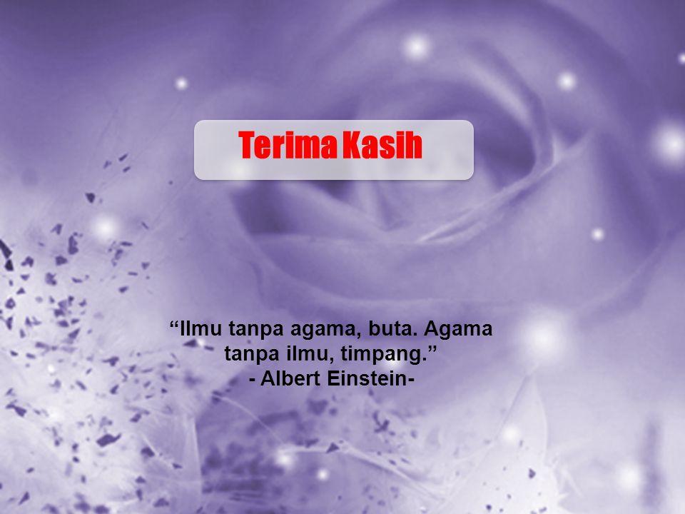 """Terima Kasih """"Ilmu tanpa agama, buta. Agama tanpa ilmu, timpang."""" - Albert Einstein-"""
