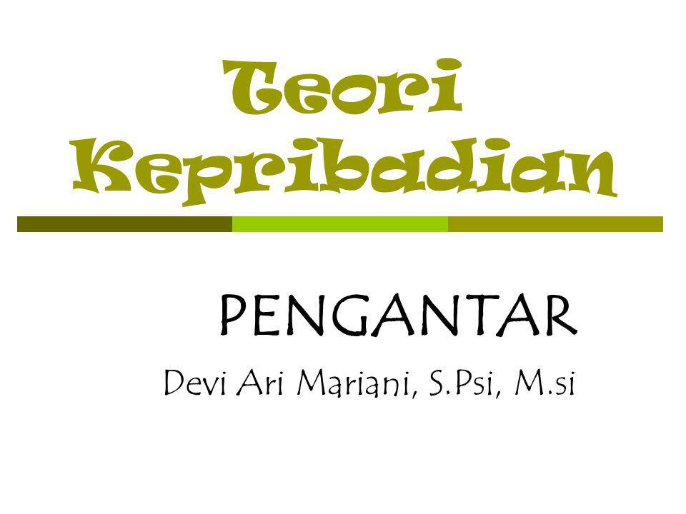 Teori Kepribadian PENGANTAR Devi Ari Mariani, S.Psi, M.si