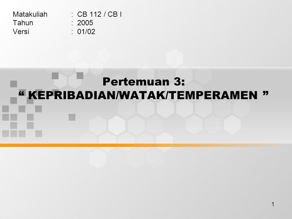"1 Pertemuan 3: "" KEPRIBADIAN/WATAK/TEMPERAMEN "" Matakuliah: CB 112 / CB I Tahun: 2005 Versi: 01/02"