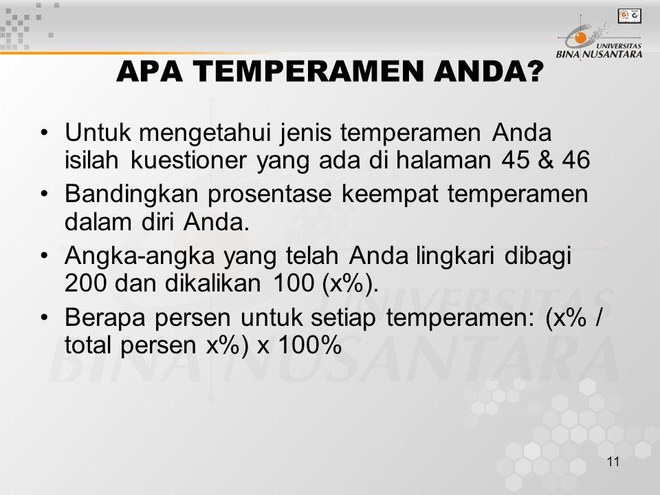 11 APA TEMPERAMEN ANDA? Untuk mengetahui jenis temperamen Anda isilah kuestioner yang ada di halaman 45 & 46 Bandingkan prosentase keempat temperamen