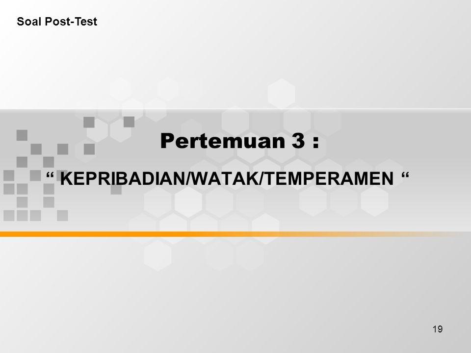 """19 Pertemuan 3 : """" KEPRIBADIAN/WATAK/TEMPERAMEN """" Soal Post-Test"""