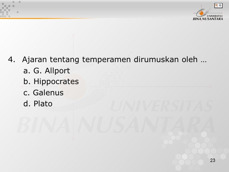 23 4. Ajaran tentang temperamen dirumuskan oleh … a. G. Allport b. Hippocrates c. Galenus d. Plato