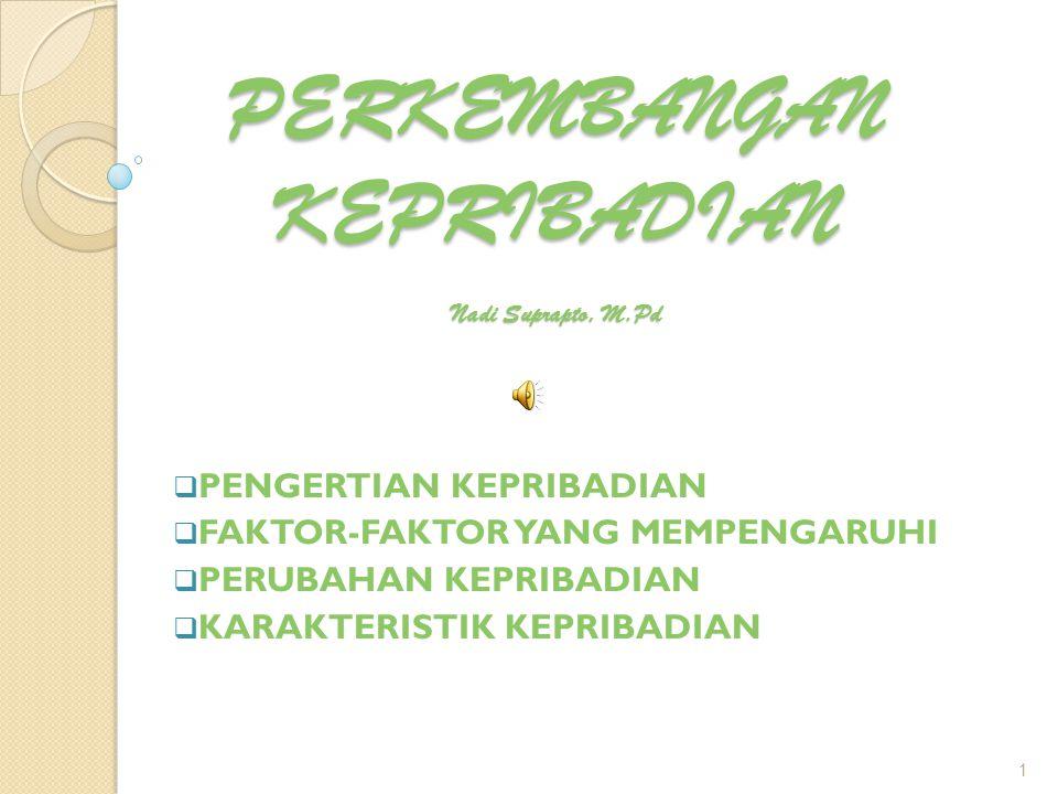 PERKEMBANGAN KEPRIBADIAN Nadi Suprapto, M.Pd  PENGERTIAN KEPRIBADIAN  FAKTOR-FAKTOR YANG MEMPENGARUHI  PERUBAHAN KEPRIBADIAN  KARAKTERISTIK KEPRIBADIAN 1