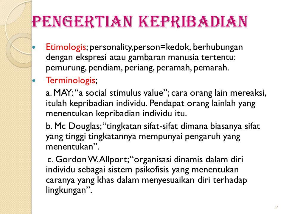 Pengertian KePRIBADIAN Etimologis; personality,person=kedok, berhubungan dengan ekspresi atau gambaran manusia tertentu: pemurung, pendiam, periang, peramah, pemarah.