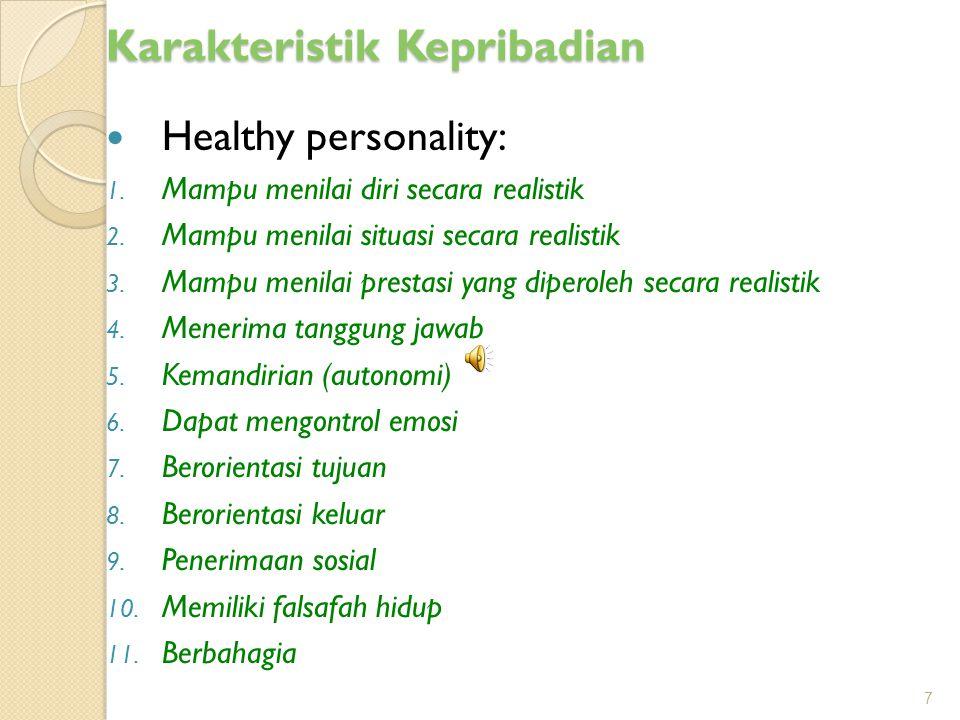 Karakteristik Kepribadian Healthy personality: 1.Mampu menilai diri secara realistik 2.