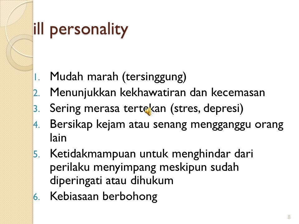 ill personality 1.Mudah marah (tersinggung) 2. Menunjukkan kekhawatiran dan kecemasan 3.