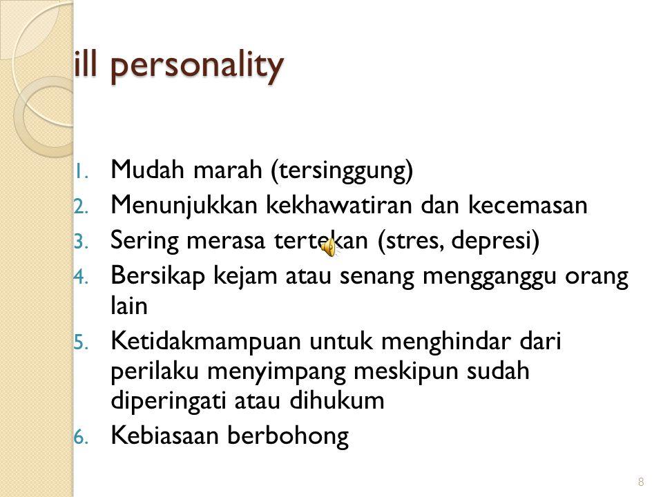 Karakteristik Kepribadian Healthy personality: 1. Mampu menilai diri secara realistik 2. Mampu menilai situasi secara realistik 3. Mampu menilai prest