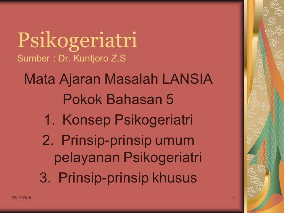 Psikogeriatri Sumber : Dr. Kuntjoro Z.S Mata Ajaran Masalah LANSIA Pokok Bahasan 5 1.Konsep Psikogeriatri 2.Prinsip-prinsip umum pelayanan Psikogeriat