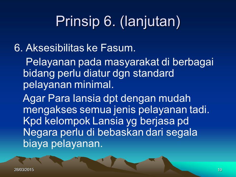 Prinsip 6. (lanjutan) 6. Aksesibilitas ke Fasum. Pelayanan pada masyarakat di berbagai bidang perlu diatur dgn standard pelayanan minimal. Agar Para l