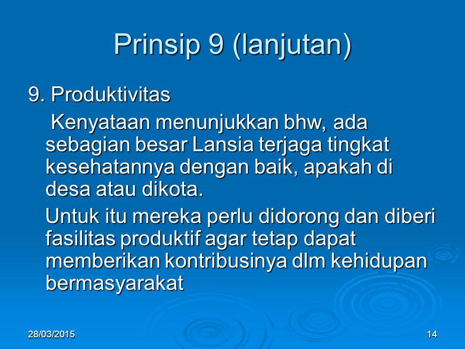 Prinsip 9 (lanjutan) 9. Produktivitas Kenyataan menunjukkan bhw, ada sebagian besar Lansia terjaga tingkat kesehatannya dengan baik, apakah di desa at