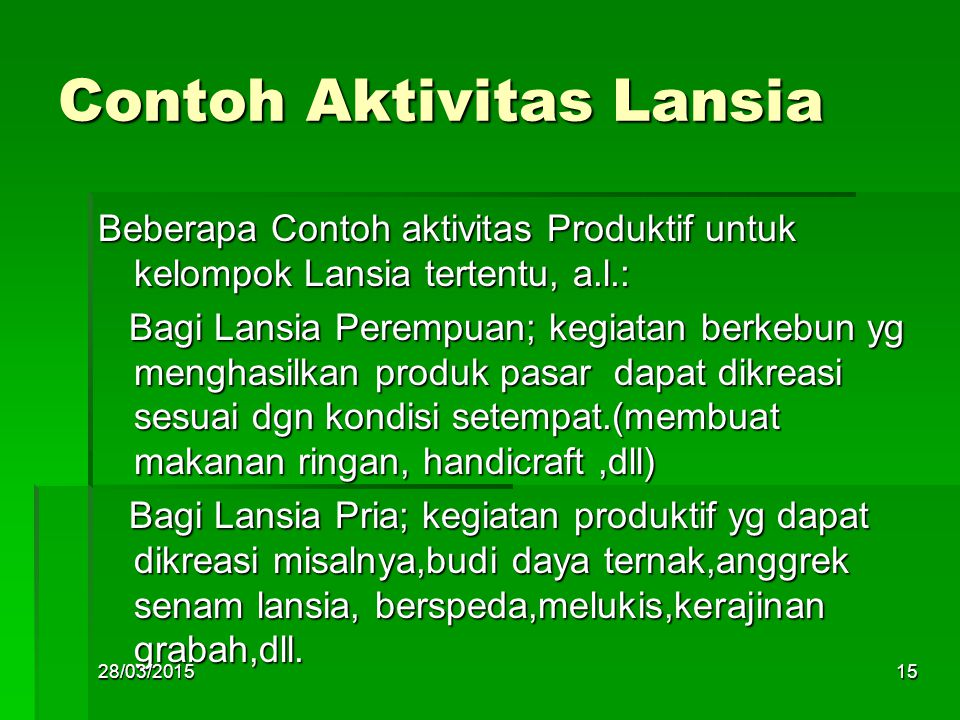 Contoh Aktivitas Lansia Beberapa Contoh aktivitas Produktif untuk kelompok Lansia tertentu, a.l.: Bagi Lansia Perempuan; kegiatan berkebun yg menghasi
