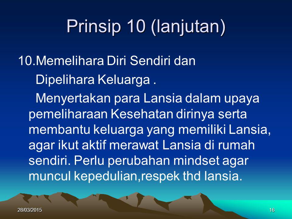 Prinsip 10 (lanjutan) 10.Memelihara Diri Sendiri dan Dipelihara Keluarga. Menyertakan para Lansia dalam upaya pemeliharaan Kesehatan dirinya serta mem