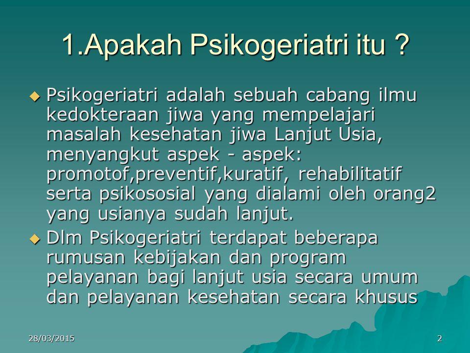 1.Apakah Psikogeriatri itu ?  Psikogeriatri adalah sebuah cabang ilmu kedokteraan jiwa yang mempelajari masalah kesehatan jiwa Lanjut Usia, menyangku