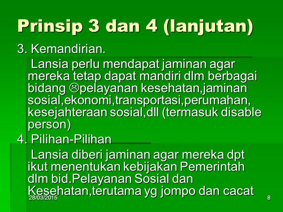 Prinsip 3 dan 4 (lanjutan) 3. Kemandirian. Lansia perlu mendapat jaminan agar mereka tetap dapat mandiri dlm berbagai bidang pelayanan kesehatan,jami