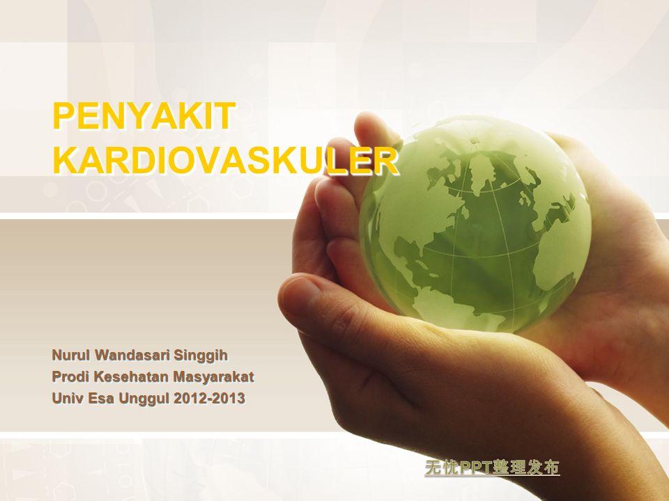 PENYAKIT KARDIOVASKULER Nurul Wandasari Singgih Prodi Kesehatan Masyarakat Univ Esa Unggul 2012-2013 PENYAKIT KARDIOVASKULER Nurul Wandasari Singgih P