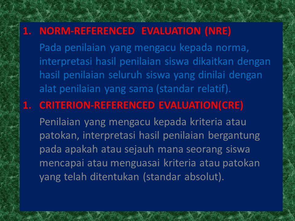1.NORM-REFERENCED EVALUATION (NRE) Pada penilaian yang mengacu kepada norma, interpretasi hasil penilaian siswa dikaitkan dengan hasil penilaian selur