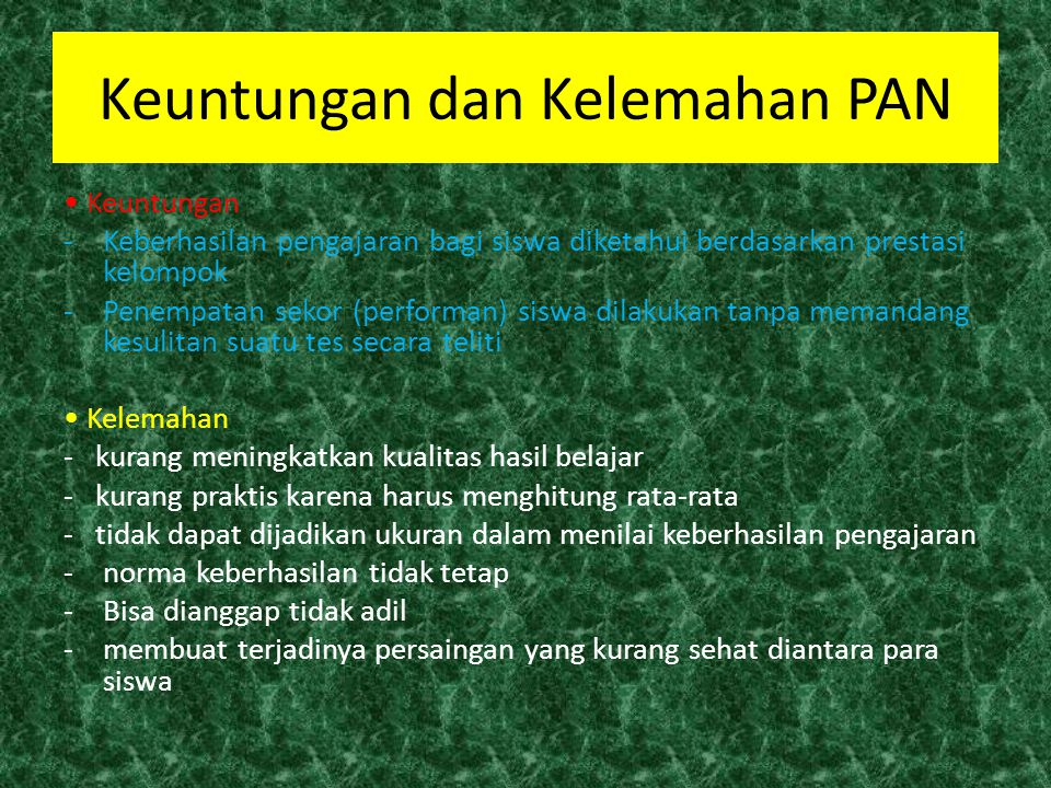 Criterion-referenced evaluation disebut Penilaian Acuan Patokan (PAP), digunakan untuk membandingkan kinerja siswa terhadap kriteria yang ditetapkan sebelumnya, tidak dibandingkan dengan kinerja siswa lain.
