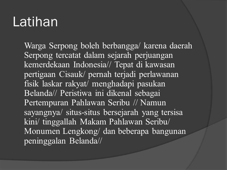 Latihan Warga Serpong boleh berbangga/ karena daerah Serpong tercatat dalam sejarah perjuangan kemerdekaan Indonesia// Tepat di kawasan pertigaan Cisa