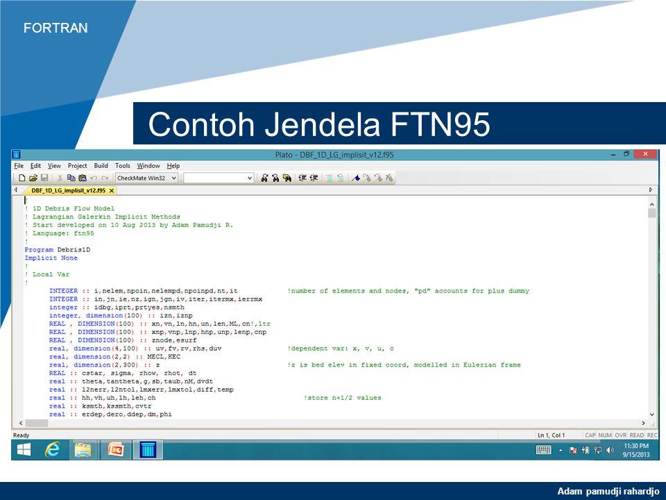 FORTRAN Adam pamudji rahardjo FTN 95 Lebih lengkap dan mudah dioperasikan Dapat diintegrasikan ke dalam Visual Studio 2010
