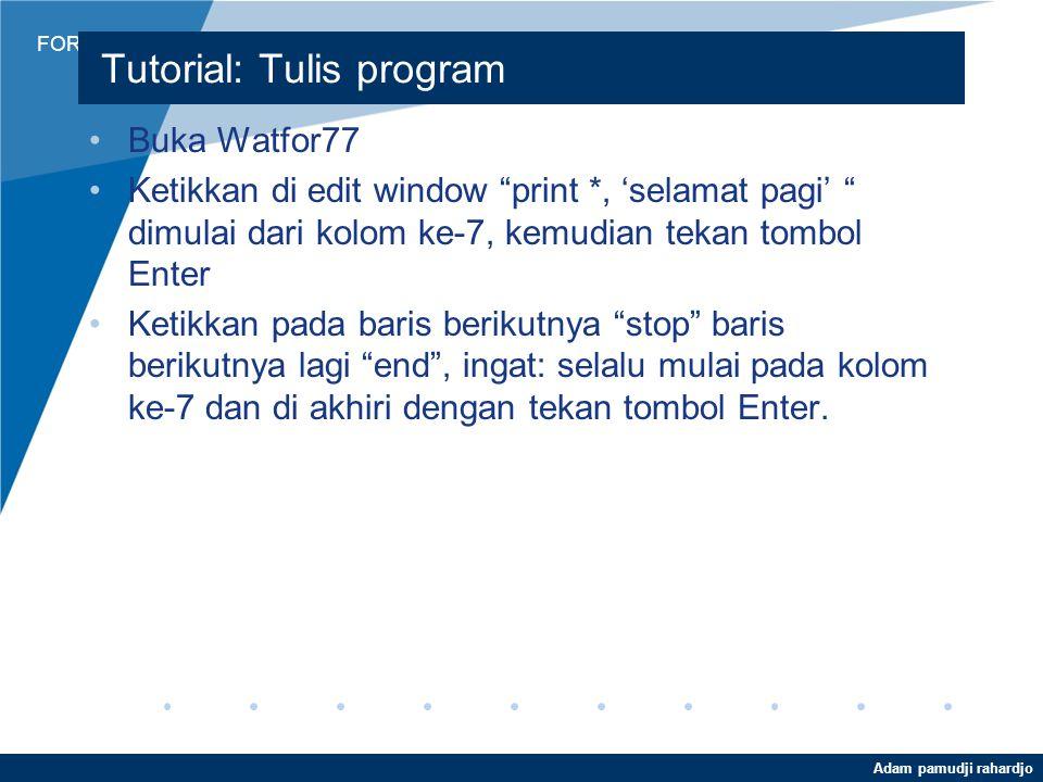 """FORTRAN Adam pamudji rahardjo WATFOR77 Urutan kerja pembuatan program –Namai workspace dengan nama file nantinya melalui command """"name"""" –Tulis program"""