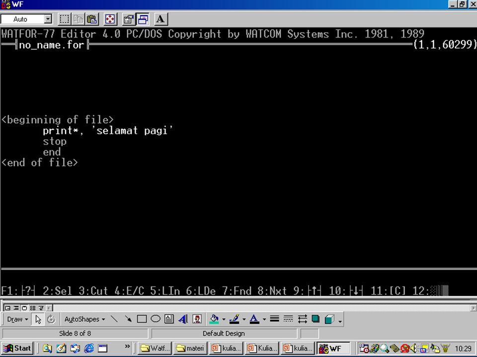 "FORTRAN Adam pamudji rahardjo Tutorial: Tulis program Buka Watfor77 Ketikkan di edit window ""print *, 'selamat pagi' "" dimulai dari kolom ke-7, kemudi"