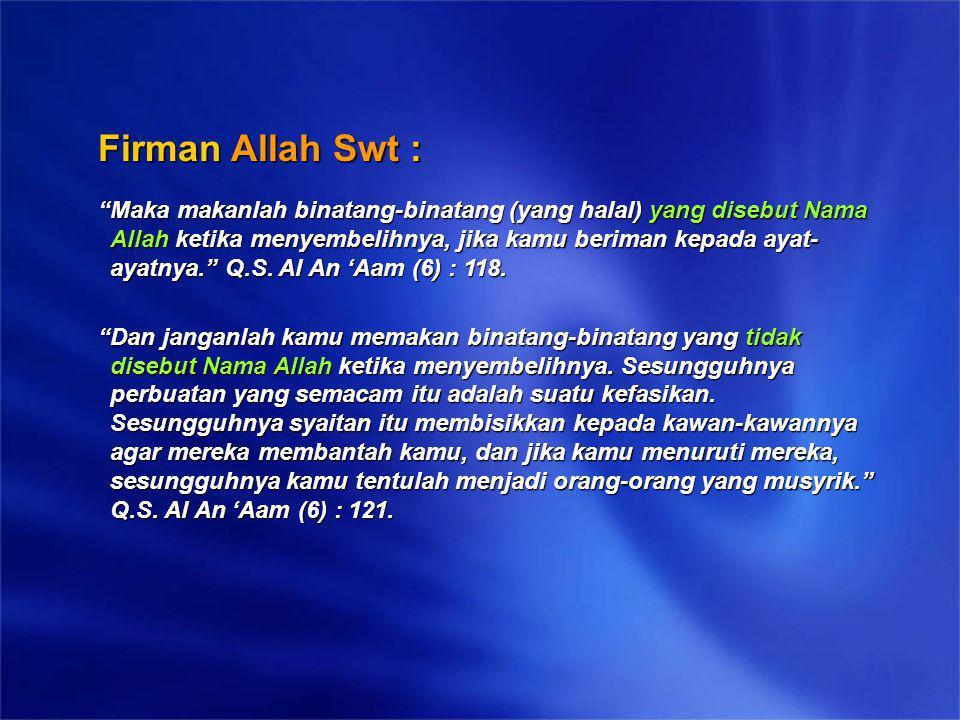 "Firman Allah Swt : ""Maka makanlah binatang-binatang (yang halal) yang disebut Nama Allah ketika menyembelihnya, jika kamu beriman kepada ayat- ayatnya"