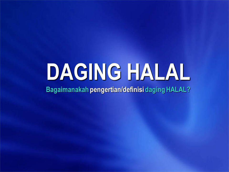 DAGING HALAL Bagaimanakah pengertian/definisi daging HALAL?
