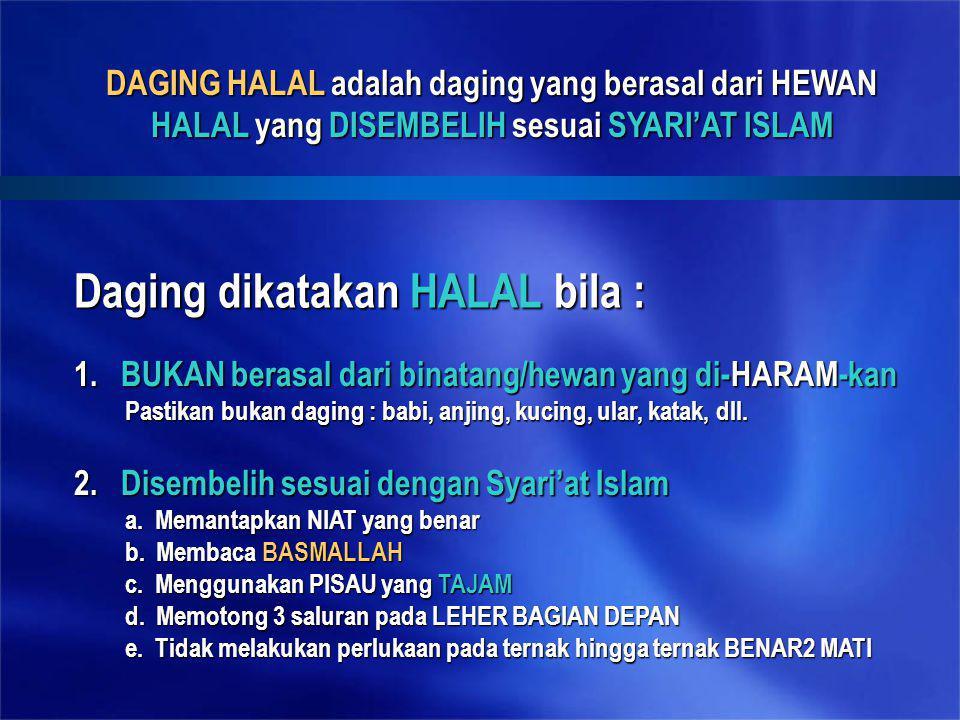 Daging dikatakan HALAL bila : 2. Disembelih sesuai dengan Syari'at Islam a. Memantapkan NIAT yang benar b. Membaca BASMALLAH c. Menggunakan PISAU yang