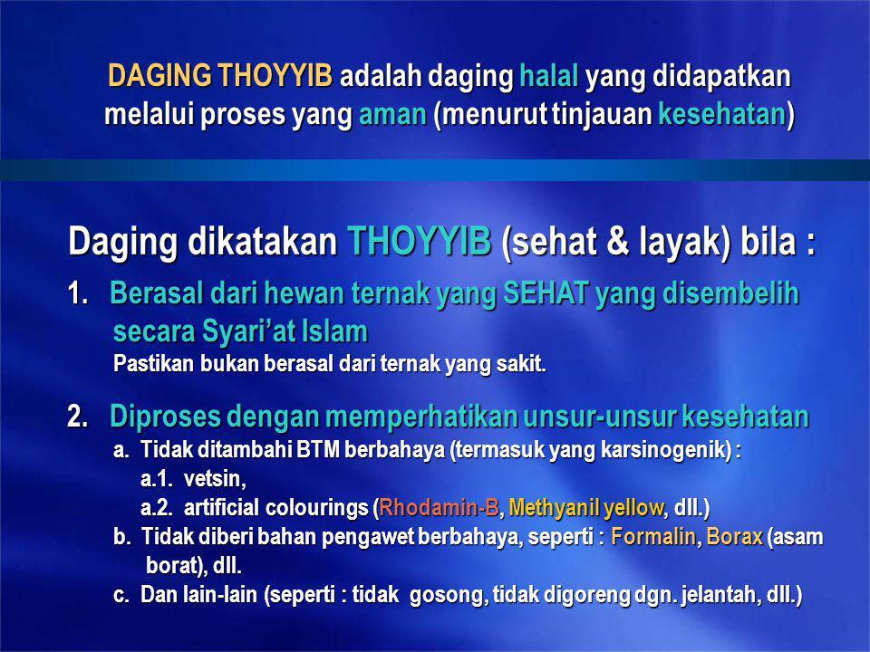 Daging dikatakan THOYYIB (sehat & layak) bila : 2. Diproses dengan memperhatikan unsur-unsur kesehatan a. Tidak ditambahi BTM berbahaya (termasuk yang