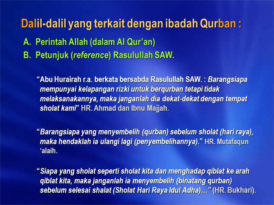 """Dalil-dalil yang terkait dengan ibadah Qurban : A. Perintah Allah (dalam Al Qur'an) B. Petunjuk ( reference ) Rasulullah SAW. """" Barangsiapa yang menye"""