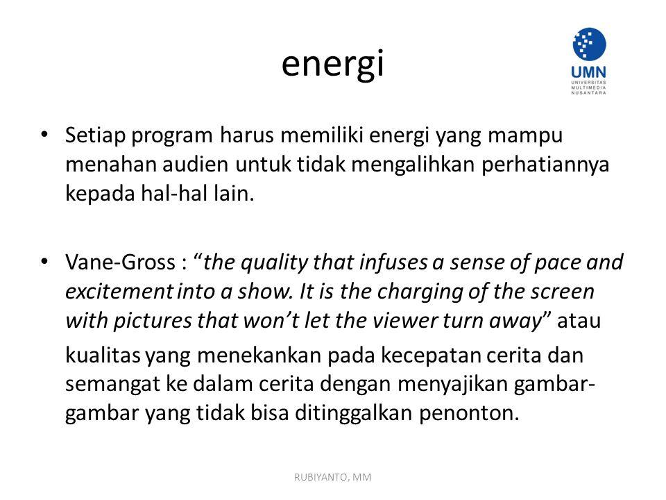 energi Setiap program harus memiliki energi yang mampu menahan audien untuk tidak mengalihkan perhatiannya kepada hal-hal lain.