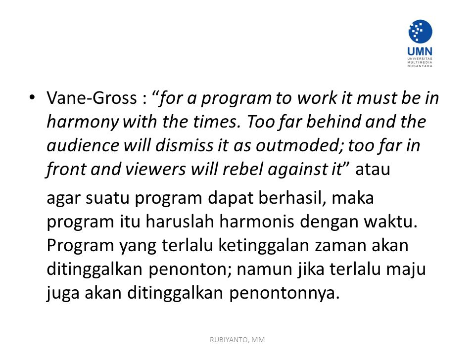 "Vane-Gross : ""for a program to work it must be in harmony with the times. Too far behind and the audience will dismiss it as outmoded; too far in fron"