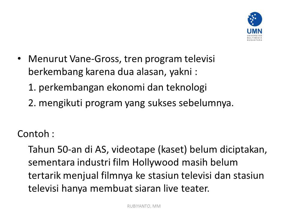 Menurut Vane-Gross, tren program televisi berkembang karena dua alasan, yakni : 1.