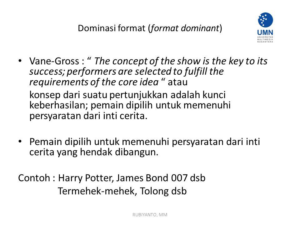 Dominasi Bintang (star dominant) Vane-Gross : The star is the key ingredient; a format is designed around the skills of the lead performer atau pemain adalah unsur kunci; format program dirancang berdasarkan keahlian pemain utamanya.