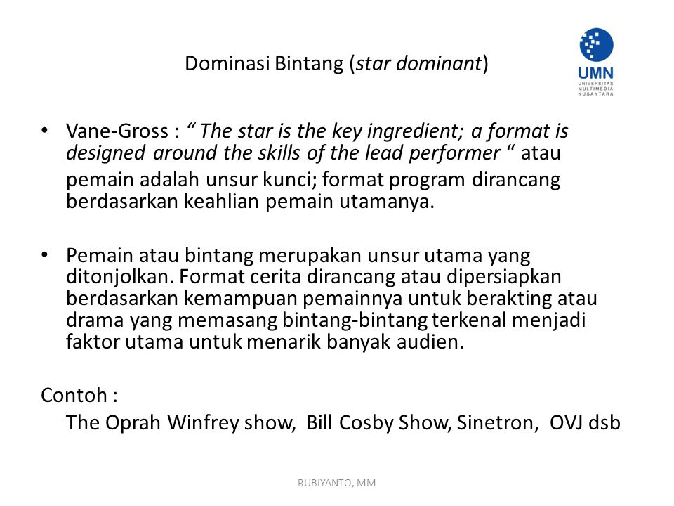 "Dominasi Bintang (star dominant) Vane-Gross : "" The star is the key ingredient; a format is designed around the skills of the lead performer "" atau pe"